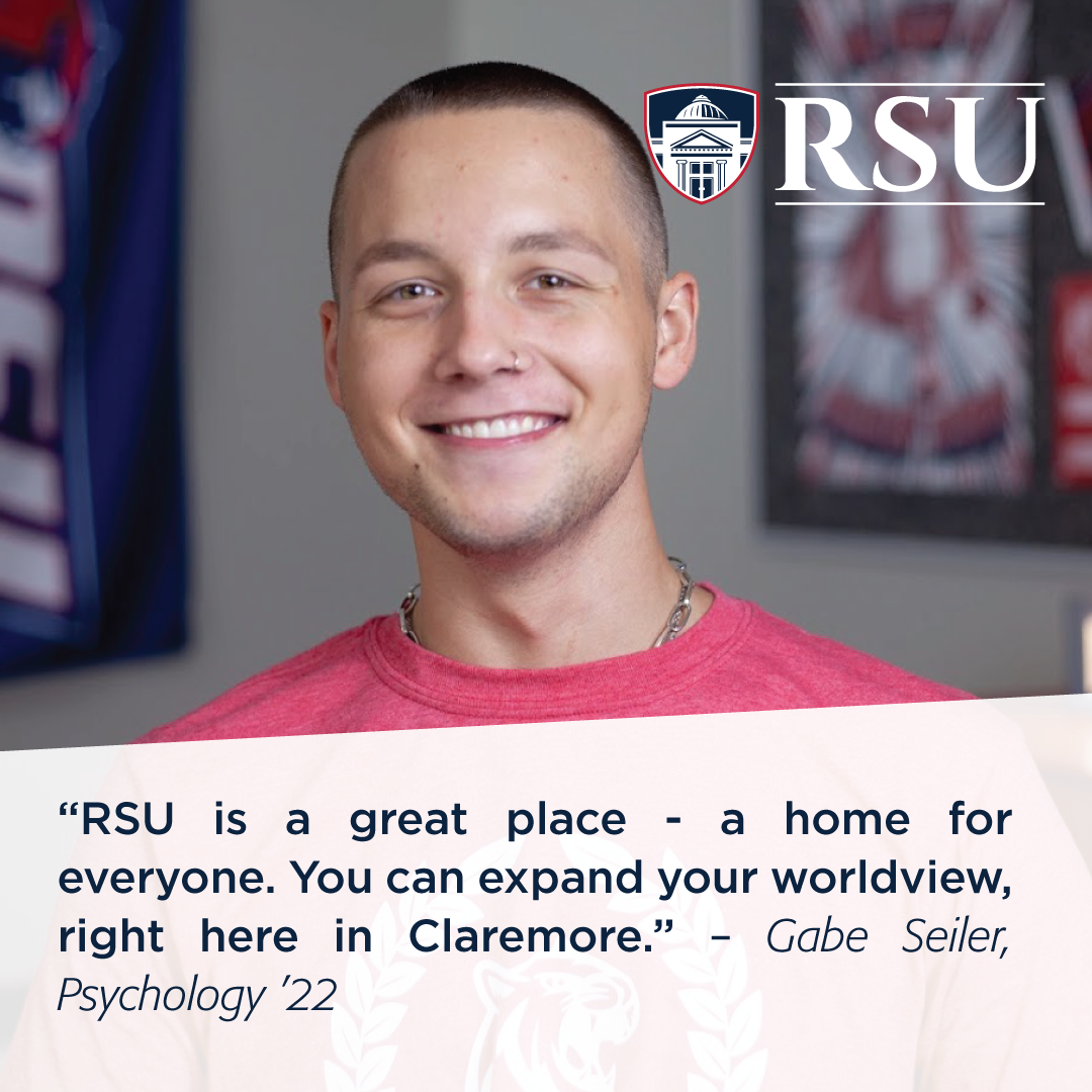 """""""RSU is a great place - a home for everyone. You can expand your worldview, right here in Claremore."""" – Gabe Seiler – Psychology '22"""